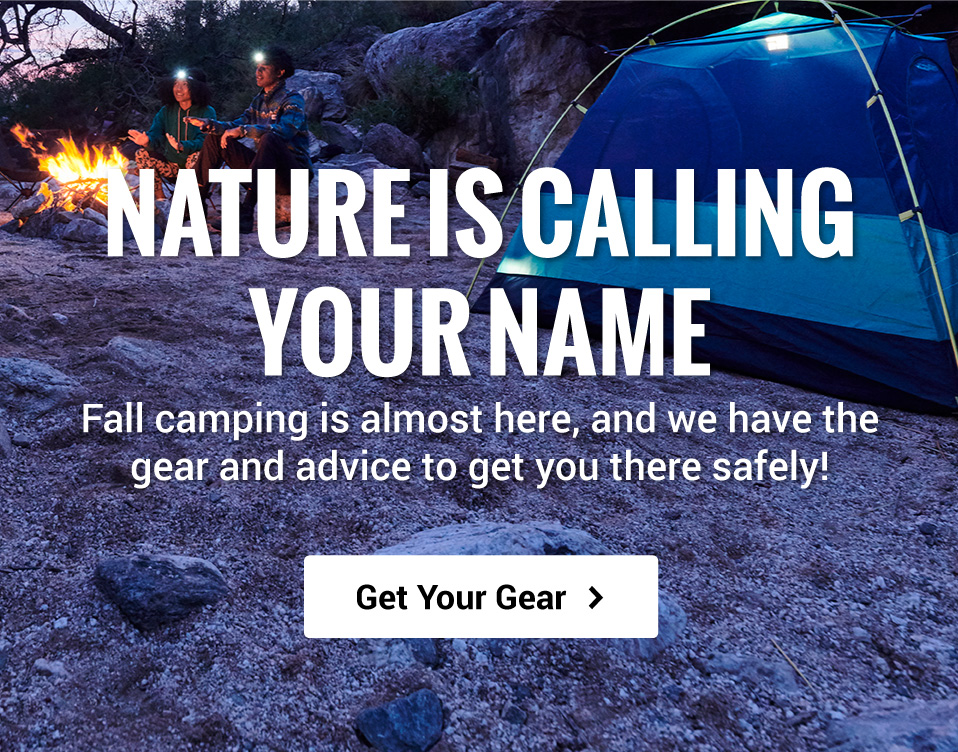 Fall camping is almost here and we have the gear and advice to get you there safely and comfortably!