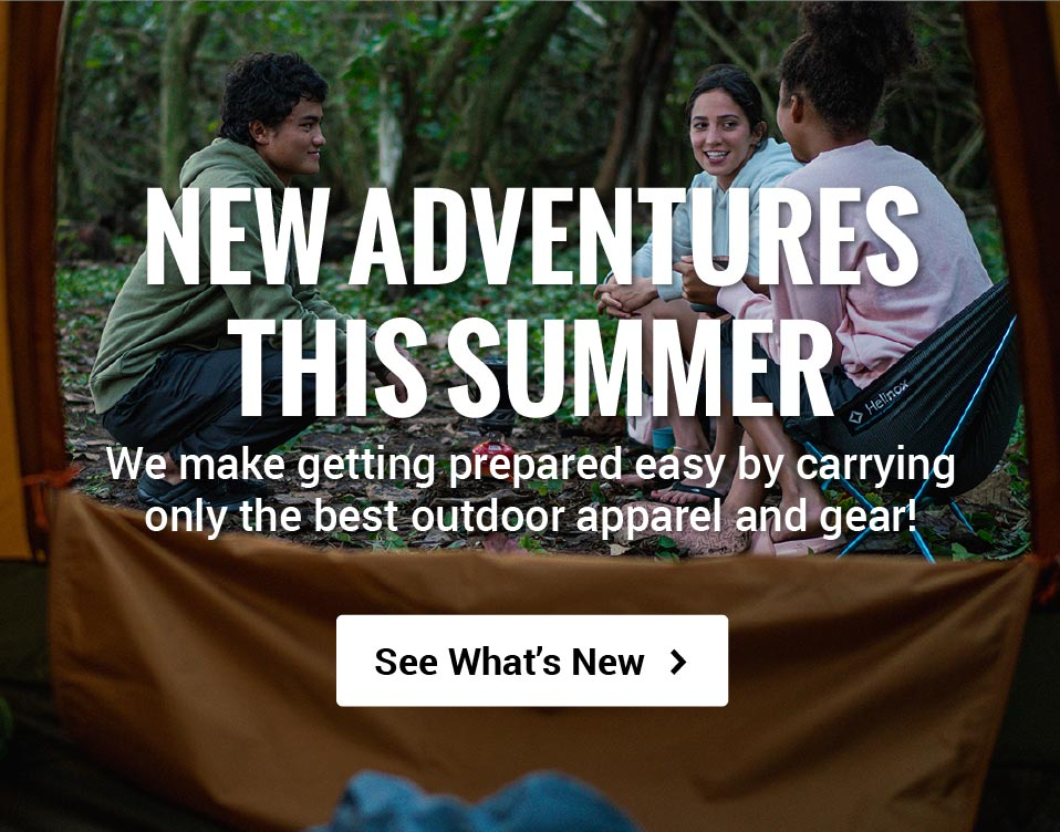 New Adventures This Summer: We make getting prepared easy by carrying only the best outdoor apparel and gear! See What's New>
